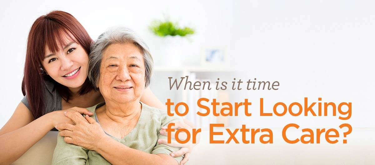 When is it time to Start Looking for Extra Care?